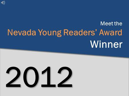 Meet the Nevada Young Readers' Award Winner 2012.