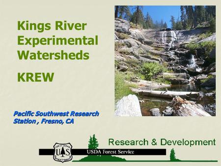 Pacific Southwest Research Station, Fresno, CA Kings River Experimental Watersheds KREW.