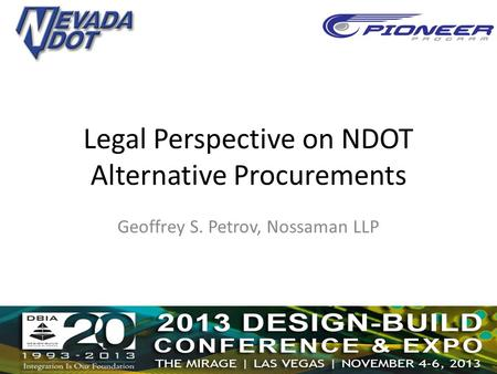 Legal Perspective on NDOT Alternative Procurements Geoffrey S. Petrov, Nossaman LLP.