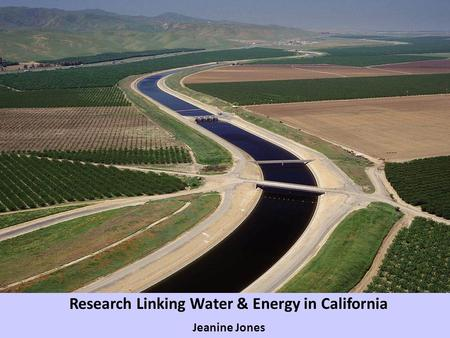 Research Linking Water & Energy in California Jeanine Jones.