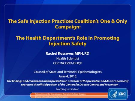 The Safe Injection Practices Coalition's One & Only Campaign: The Health Department's Role in Promoting Injection Safety Rachel Kossover, MPH, RD Health.