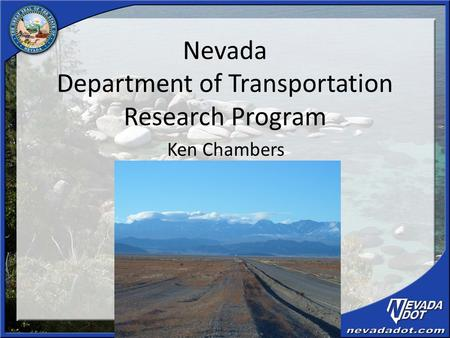 Nevada Department of Transportation Research Program Ken Chambers.