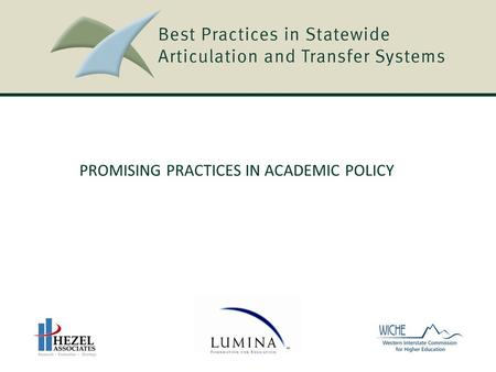PROMISING PRACTICES IN ACADEMIC POLICY. Best Practices in Statewide Articulation and Transfer Systems Best Practices in Statewide Articulation and Transfer.