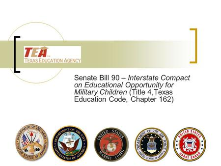 Senate Bill 90 – Interstate Compact on Educational Opportunity for Military Children (Title 4,Texas Education Code, Chapter 162)