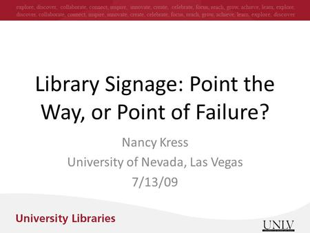 Library Signage: Point the Way, or Point of Failure? Nancy Kress University of Nevada, Las Vegas 7/13/09.