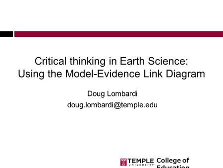 College of Education Critical thinking in Earth Science: Using the Model-Evidence Link Diagram Doug Lombardi