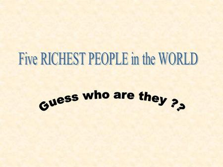 We Start with the 5 th richest person in the WORLD.