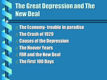 The Great Depression and The New Deal b The Economy- trouble in paradise b The Crash of 1929 b Causes of the Depression b The Hoover Years b FDR and the.