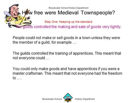 Broadwater School History Department Broadwater School History Department How free were Medieval Townspeople? Step One: Keeping up the standard The guilds.