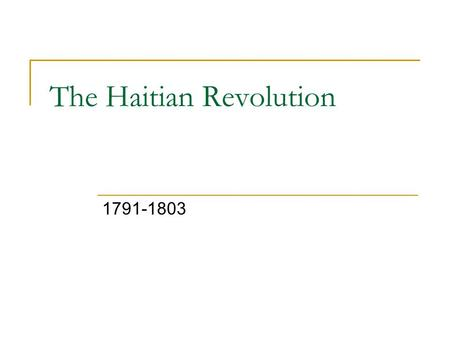 The Haitian Revolution 1791-1803. 1697 - Treaty formally ceded the western third of Hispaniola from Spain to France, which renamed it Saint-Domingue.