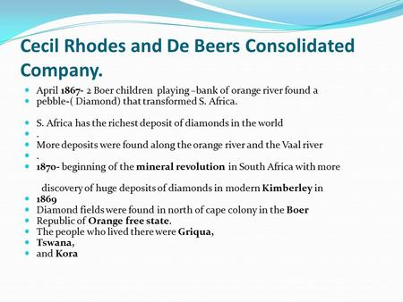 Cecil Rhodes and De Beers Consolidated Company. April 1867- 2 Boer children playing –bank of orange river found a pebble-( Diamond) that transformed S.