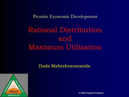 2004 Proutist Universal Proutist Economic Development Rational Distribution and Maximum Utilization Dada Maheshvarananda.