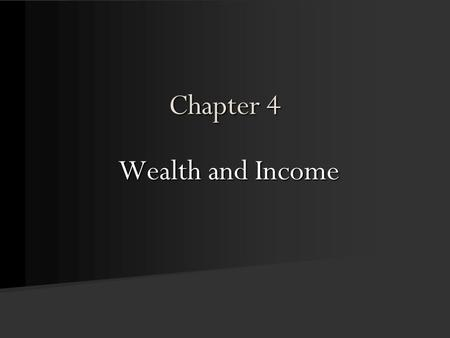 Chapter 4 Wealth and Income. © Pine Forge Press, an Imprint of SAGE Publications, Inc., 2011.