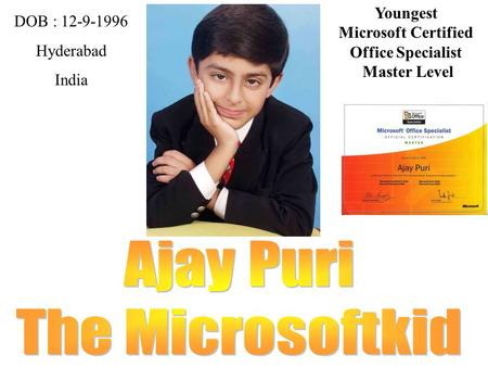 DOB : 12-9-1996 Hyderabad India Youngest Microsoft Certified Office Specialist Master Level.
