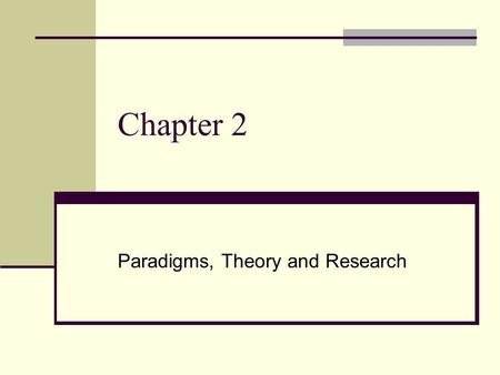 "Chapter 2 Paradigms, Theory and Research. What is a paradigm? According to Burrell and Morgan (1979; 24), ""To be located in a particular paradigm is to."
