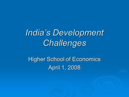 India's Development Challenges Higher School of Economics April 1, 2008.