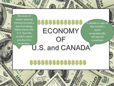 Canada is one of the world's most economically advanced countries Because of many natural resources and a hardworking labor force, the U.S. has the world's.