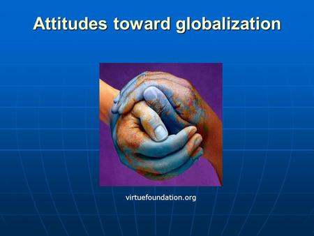 Attitudes toward globalization