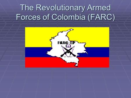 The Revolutionary Armed Forces of Colombia (FARC).