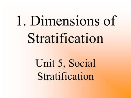 1. Dimensions of Stratification Unit 5, Social Stratification.