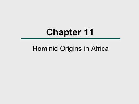 Chapter 11 Hominid Origins in Africa. Major Events in Early Primate Evolution.