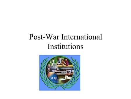 Post-War International Institutions Foundation of the U.N. June 26, 1945 replace the League of Nations based in New York.