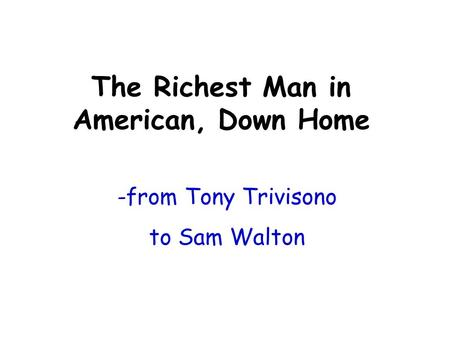 -from Tony Trivisono to Sam Walton The Richest Man in American, Down Home.