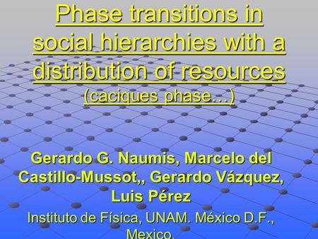 Phase transitions in social hierarchies with a distribution of <strong>resources</strong> (caciques phase…) Gerardo G. Naumis, Marcelo del Castillo-Mussot,, Gerardo Vázquez,
