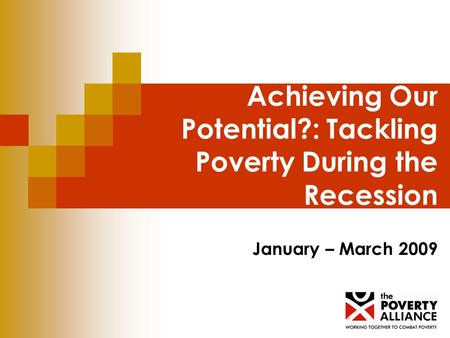 Achieving Our Potential?: Tackling Poverty During the Recession January – March 2009.