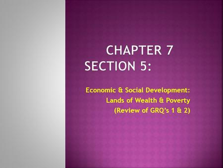 Economic & Social Development: Lands of Wealth & Poverty (Review of GRQ's 1 & 2)