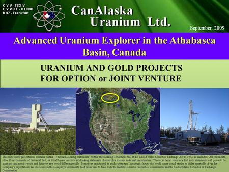CanAlaska Ventures Ltd This slide show presentation contains certain Forward-Looking Statements within the meaning of Section 21E of the United States.