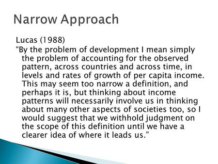 "Lucas (1988) ""By the problem of development I mean simply the problem of accounting for the observed pattern, across countries and across time, in levels."