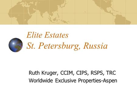 Elite Estates St. Petersburg, Russia Ruth Kruger, CCIM, CIPS, RSPS, TRC Worldwide Exclusive Properties-Aspen.