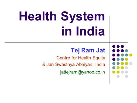 Health System in India Tej Ram Jat Centre for Health Equity