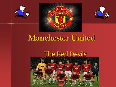 Manchester United Manchester United The Red Devils The Red Devils.