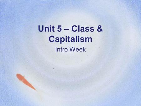Unit 5 – Class & Capitalism Intro Week. Kat Bellringer List at least 4 different terms used to describe how much money a person has. –Example: filthy.