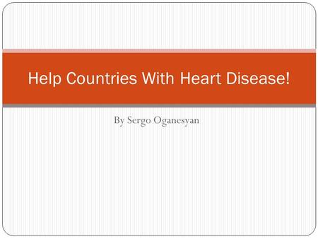 By Sergo Oganesyan Help Countries With Heart Disease!