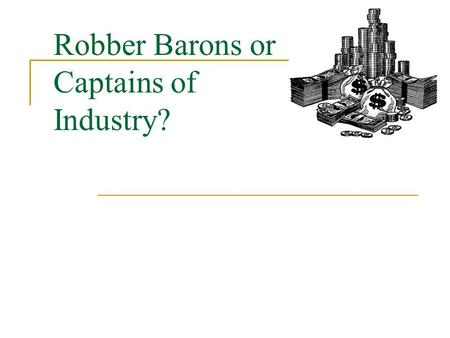 Robber Barons or Captains of Industry?. Question for you…. Do billionaires have a responsibility to help the poor?  Do millionaires? Do businesses have.