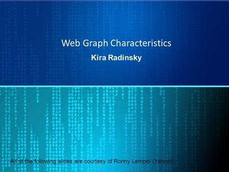 Web Graph Characteristics Kira Radinsky All of the following slides are courtesy of Ronny Lempel (Yahoo!)
