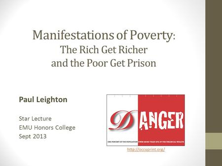 Manifestations of Poverty : The Rich Get Richer and the Poor Get Prison Paul Leighton Star Lecture EMU Honors College Sept 2013