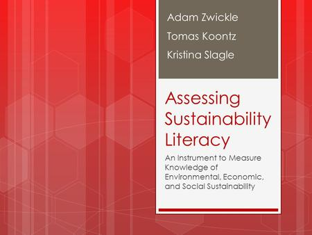 Assessing Sustainability Literacy An Instrument to Measure Knowledge of Environmental, Economic, and Social Sustainability Adam Zwickle Tomas Koontz Kristina.