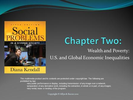 Copyright © Allyn & Bacon 2010 Wealth and Poverty: U.S. and Global Economic Inequalities This multimedia product and its contents are protected under copyright.