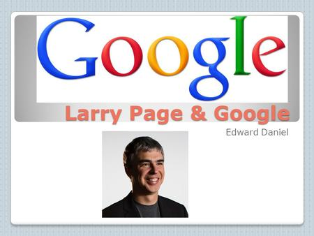 Larry Page & Google Edward Daniel. Larry Page Larry Page was born as Lawrence Page on March 26, 1973 in East Lansing, Michigan. His parents are Carl Page.