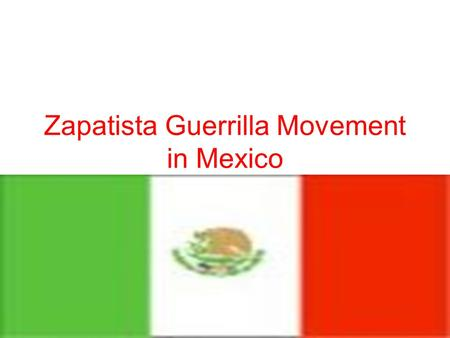 Zapatista Guerrilla Movement in Mexico. What is Guerrilla Warfare? Warfare and combat in which a small group use mobile tactics (ambushes, raids, etc.)