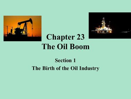 Section 1 The Birth of the Oil Industry
