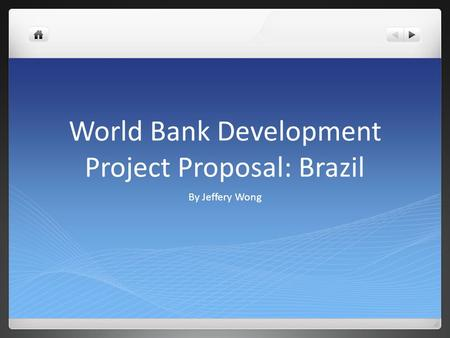World Bank Development Project Proposal: Brazil By Jeffery Wong.