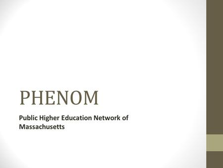 PHENOM Public Higher Education Network of Massachusetts.