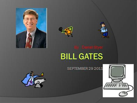 By : Daniel Styer Early life  Bill Gates was born on oct. 28 1955 in Seattle WA  His family was well known in the area.  In 1962 his family visited.