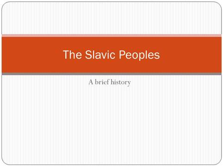 The Slavic Peoples A brief history.