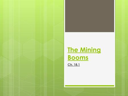The Mining Booms Ch. 18.1. Gold, Silver, Boomtowns  1858  More gold discovered in the west (Pike's Peak)  1859  50,000 prospectors headed to Colorado.